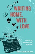 Writing Home, With Love: Politics For Neighbors and Naysayers Paperback