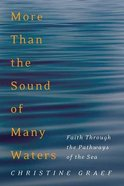 More Than the Sound of Many Waters: Faith Through the Pathways of the Sea Paperback
