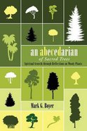An Abecedarian of Sacred Trees: Spiritual Growth Through Reflections on Woody Plants Paperback