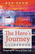 The Hero's Journey Guidebook: Mapping the Story of Your Life Paperback