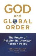 God and Global Order: The Power of Religion in American Foreign Policy Paperback