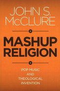 Mashup Religion: Pop Music and Theological Invention Paperback