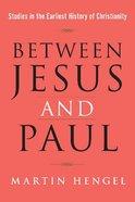 Between Jesus and Paul: Studies in the Earliest History of Christianity Paperback