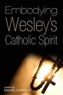 Embodying Wesley's Catholic Spirit Paperback
