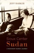 Sioux Center Sudan: A Missionary Nurse's Journey Paperback