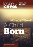 A Child is Born (Cover To Cover Advent Study Guide Series) Paperback