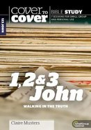 1, 2 & 3 John - Walking in the Truth (Cover To Cover Bible Study Guide Series)