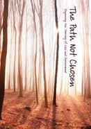 The Path Not Chosen: Beginning the Journey of Loss and Bereavement