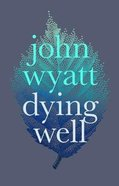 Dying Well: Dying Faithfully