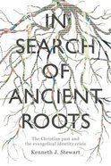 In Search of Ancient Roots: The Christian Past and the Evangelical Identity Crisis Paperback