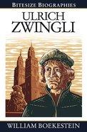 Bitesize Biographies: Ulrich Zwingli Paperback