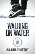 Walking on Water: Overcoming the Obstacles to the Supernatural Life Paperback