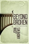 Beyond Broken: Finding Power in the Pain Paperback