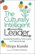 The Culturally Intelligent Leader: Developing Multiethnic Communities in a Multicultural Age Paperback