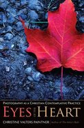 Eyes of the Heart: Photography as a Christian Contemplative Practice Paperback