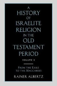 History of Israelite Religion in the Old Testament Period (Volume 2) (Old Testament Library Series)