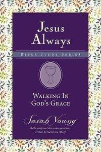 Walking in Gods Grace (Jesus Always Bible Studies Series)