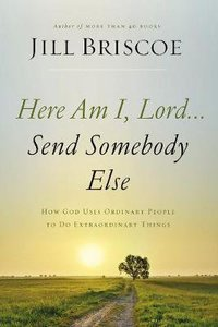 Here Am I, Lord...Send Somebody Else: How God Uses Ordinary People to Do Extraordinary Things (Unabridged, 6 Cds)