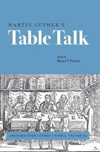 Luthers Table Talk (#54 in Luthers Works Series)