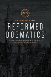 Reformed Dogmatics #04: Soteriology