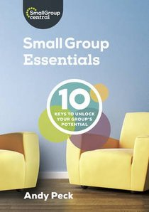 Small Group Essentials:10 Keys to Unlock Your Groups Potential