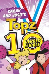 Sarah and Josies Topz 10 Heroes of the Bible (Topz Series)