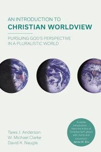 An Introduction to Christian Worldview: Pursuing Gods Perspective in a Pluralistic World