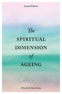 The Spiritual Dimension of Ageing (Second Edition)