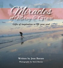 Miracles of Mercy & Grace: Gifts of Inspiration to Lift Your Soul