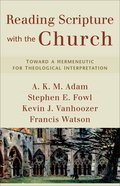 Reading Scripture With the Church: Toward a Hermeneutic For Theological Interpretation Paperback