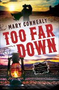 Too Far Down (#03 in The Cimarron Legacy Series) Paperback