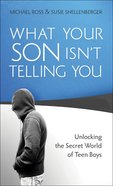 What Your Son Isn't Telling You: Unlocking the Secret World of Teen Boys Mass Market