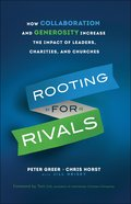 Rooting For Rivals: How Collaboration and Generosity Increase the Impact of Leaders, Charities and Churches