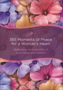365 Moments of Peace For a Woman's Heart: Reflections on God's Gifts of Love, Hope and Comfort Hardback