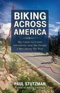 Biking Across America: My Coast-To-Coast Adventure and the People I Met Along the Way Paperback