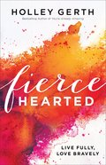 Fiercehearted: Live Fully, Love Bravely Paperback