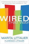 Wired That Way: The Comprehensive Personality Plan - a Comprehensive Guide to Understanding and Maximizing Your Personality Type