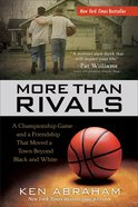 More Than Rivals: A Championship Game and a Friendship That Moved a Town Beyond Black and White Paperback