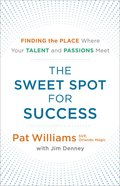 The Sweet Spot For Success: Finding the Place Where Your Talent and Passions Meet Paperback