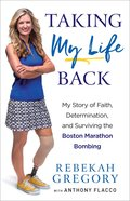 Taking My Life Back: My Story of Faith, Determination and Surviving the Boston Marathon Bombing Paperback