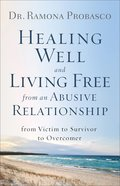 Healing Well and Living Free From An Abusive Relationship: From Victim to Survivor to Overcomer Paperback