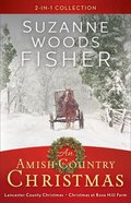 2in1: An Amish Country Christmas - a Lancaster County Christmas / Christmas At Rose Hill Farm Paperback