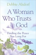 A Woman Who Trusts God: Finding the Peace You Long For Paperback