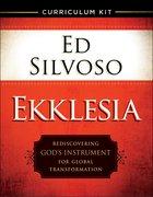 Ekklesia: Rediscovering God's Instrument For Global Transformation (Curriculum Kit)