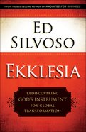 Ekklesia: Rediscovering God's Instrument For Global Transformation Paperback