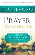 Prayer Evangelism: How to Change the Spiritual Climate Over Your Home, Neighborhood and City Paperback