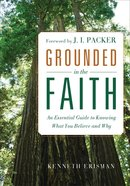 Grounded in the Faith: An Essential Guide to Knowing What You Believe and Why Paperback
