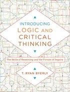 Introducing Logic and Critical Thinking: The Skills of Reasoning and the Virtues of Inquiry Paperback