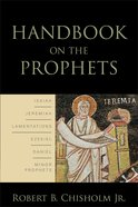 Handbook on the Prophets: Isaiah, Jeremiah, Lamentations, Ezekiel, Daniel, Minor Prophets Paperback