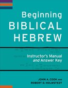 Beginning Biblical Hebrew Instructor's Manual and Answer Key Paperback